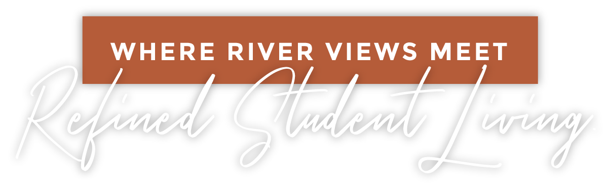 """""""Where river views meet refined student living"""""""